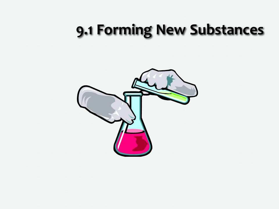 9.1 Forming New Substances