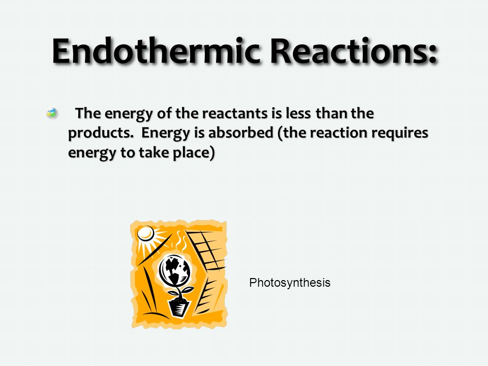 Endothermic Reactions: