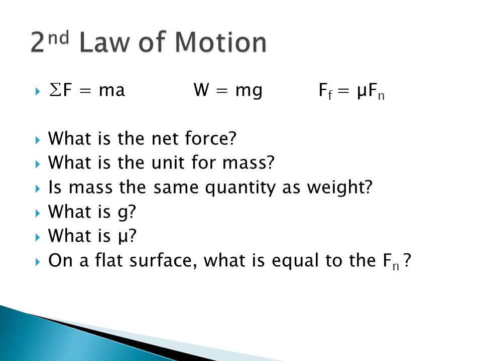 2nd Law of Motion ∑F = ma W = mg Ff = µFn What is the net force