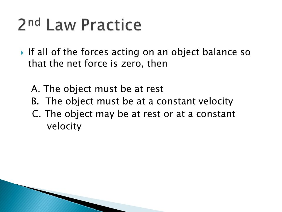 2nd Law Practice If all of the forces acting on an object balance so that the net force is zero, then.