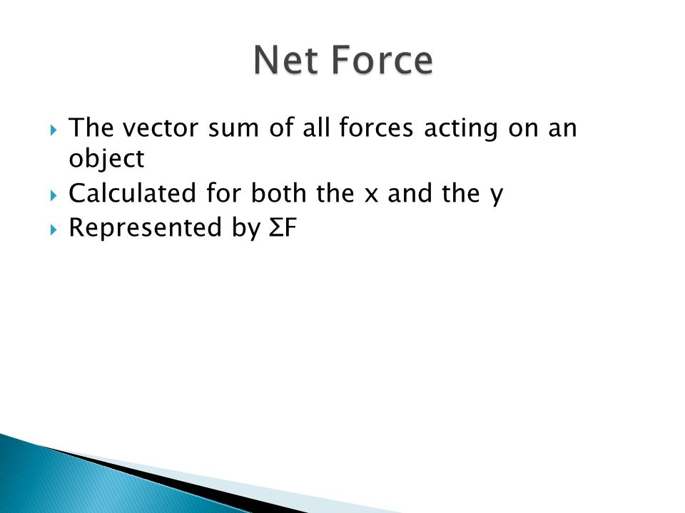 Net Force The vector sum of all forces acting on an object