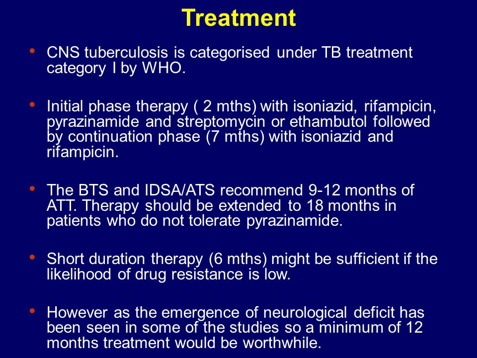 Treatment CNS tuberculosis is categorised under TB treatment category I by WHO.