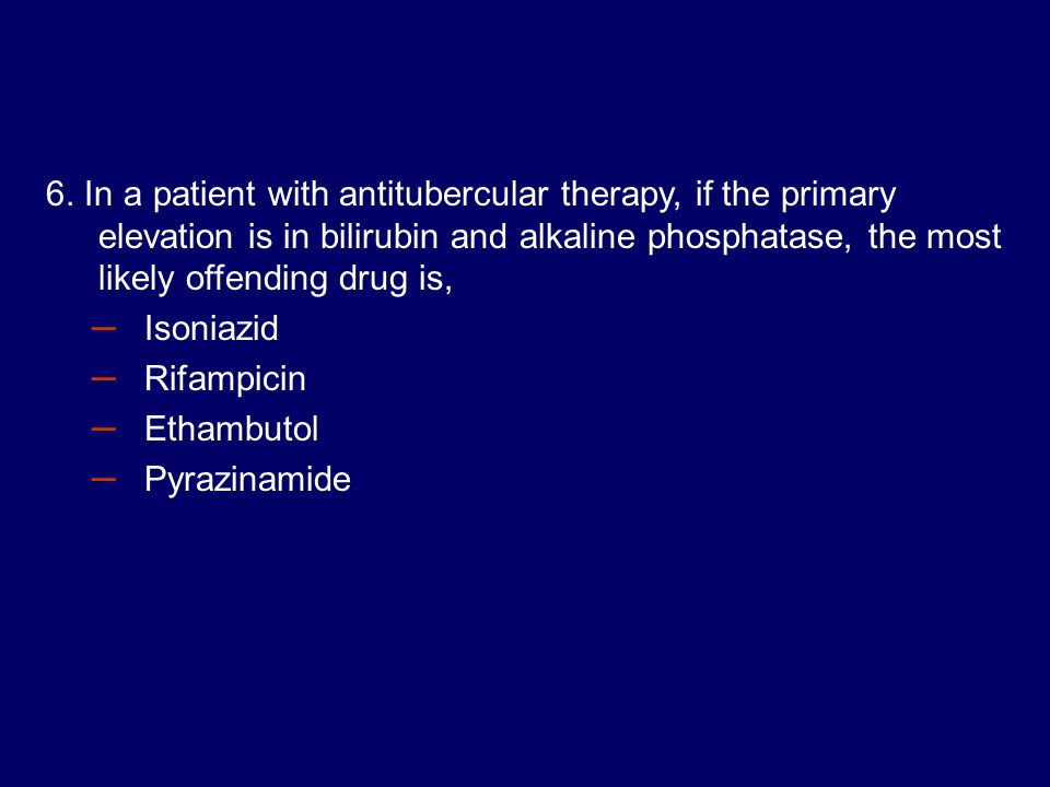 6. In a patient with antitubercular therapy, if the primary elevation is in bilirubin and alkaline phosphatase, the most likely offending drug is,