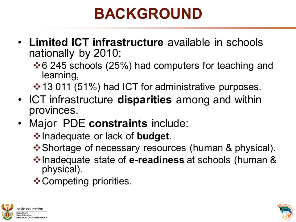 BACKGROUND Limited ICT infrastructure available in schools nationally by 2010: schools (25%) had computers for teaching and learning,