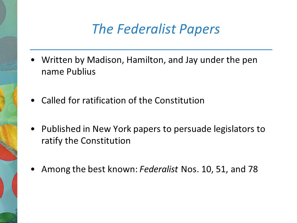 who signed the federalist essays publius The 85 federalist essays were written anonymously written under the pseudonym of publius of the 85 federalist essays, most scholars attribute 51 to hamilton 29 to madison and 5 to john jay of the 85 federalist essays, most scholars attribute 51 to hamilton 29 to madison and 5 to john jay.