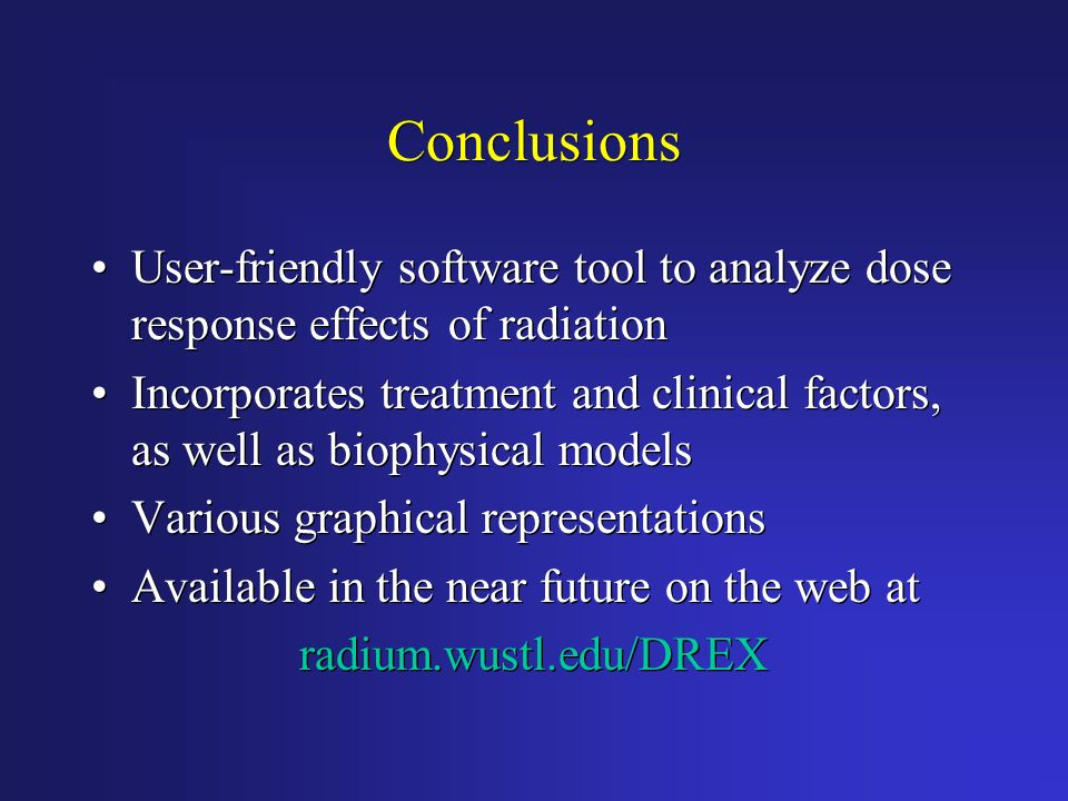 Conclusions User-friendly software tool to analyze dose response effects of radiation.