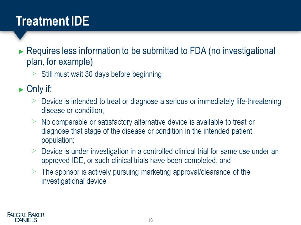 Treatment IDE Requires less information to be submitted to FDA (no investigational plan, for example)