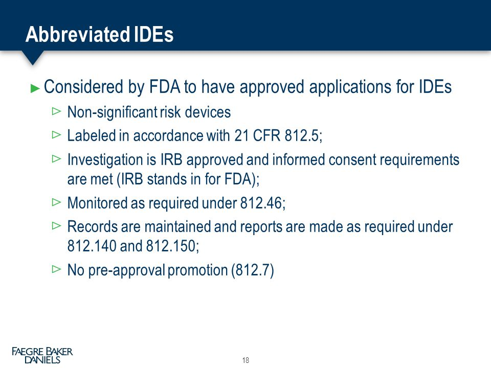 Abbreviated IDEs Considered by FDA to have approved applications for IDEs. Non-significant risk devices.