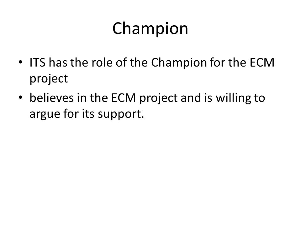 Champion ITS has the role of the Champion for the ECM project