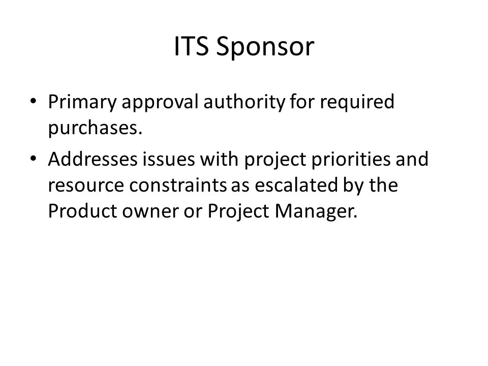 ITS Sponsor Primary approval authority for required purchases.