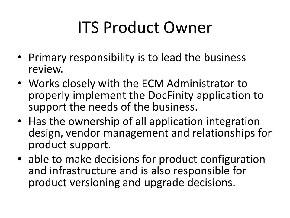 ITS Product Owner Primary responsibility is to lead the business review.