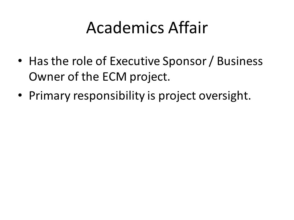 Academics Affair Has the role of Executive Sponsor / Business Owner of the ECM project.