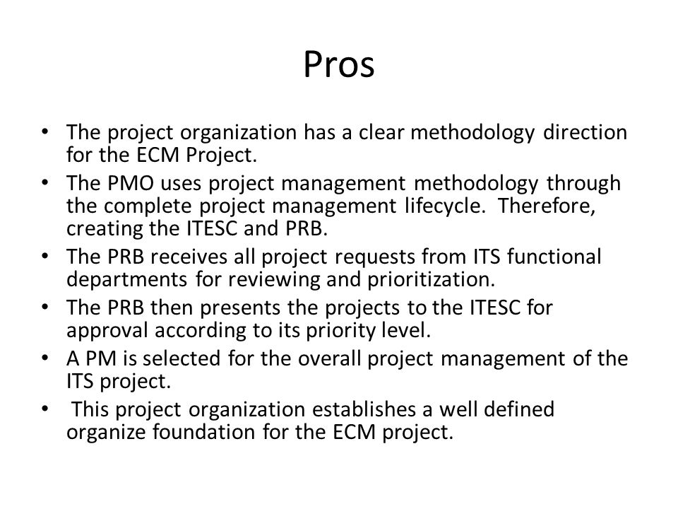 Pros The project organization has a clear methodology direction for the ECM Project.