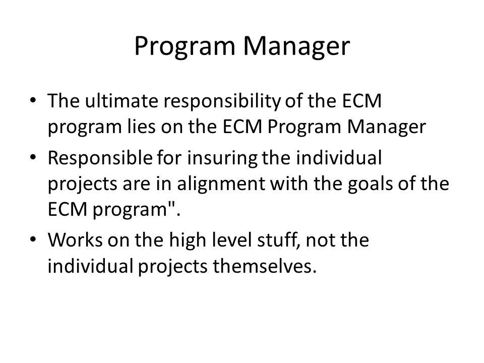 Program Manager The ultimate responsibility of the ECM program lies on the ECM Program Manager.