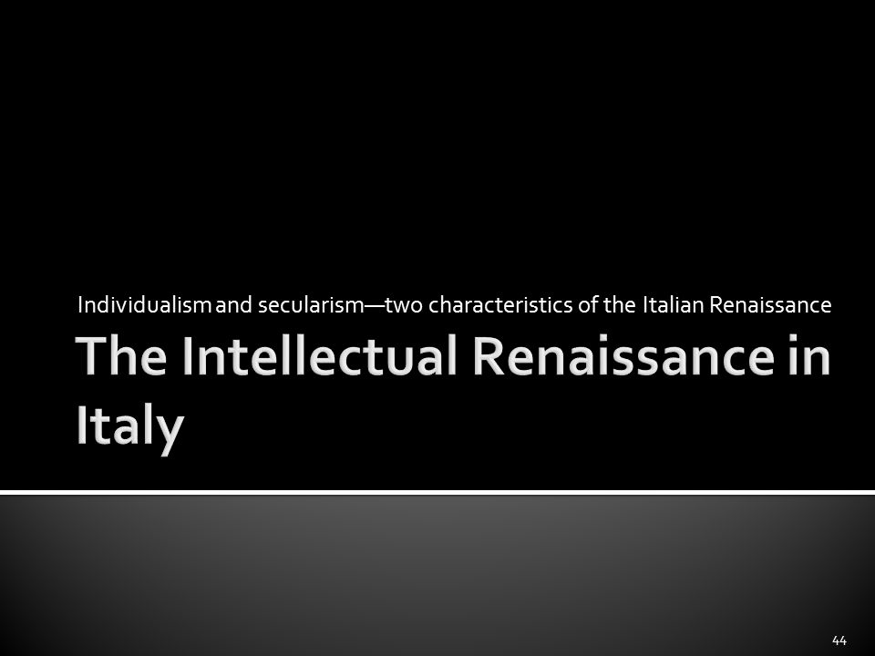 individualism in the italian renaissance and Renaissance humanism was an intellectual movement which originated in the thirteenth century  the civilization of the renaissance in italy.