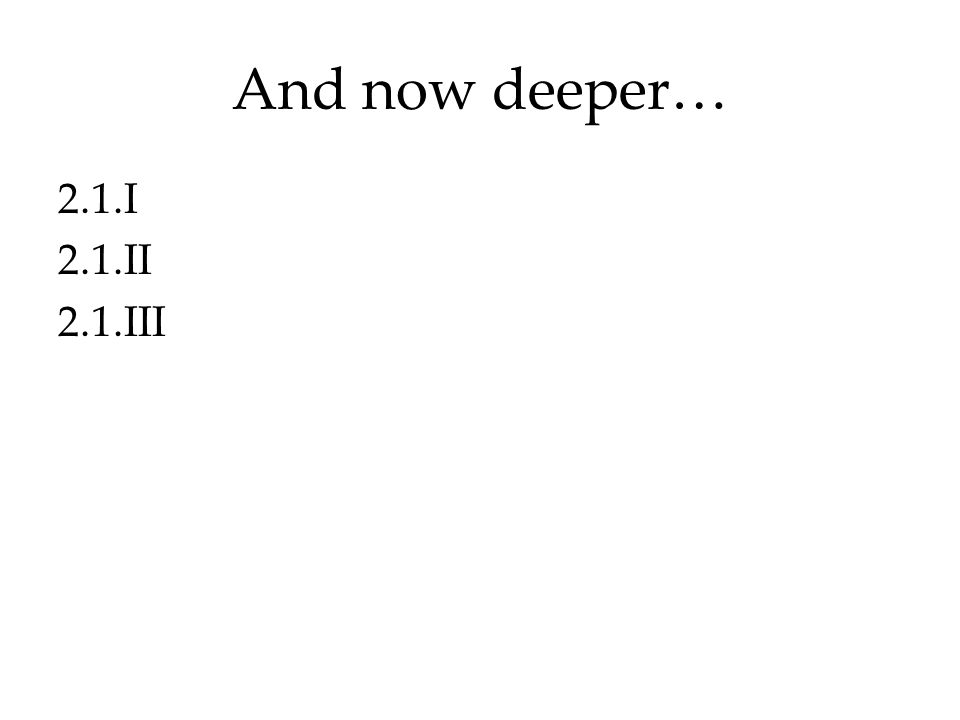 And now deeper… 2.1.I 2.1.II 2.1.III