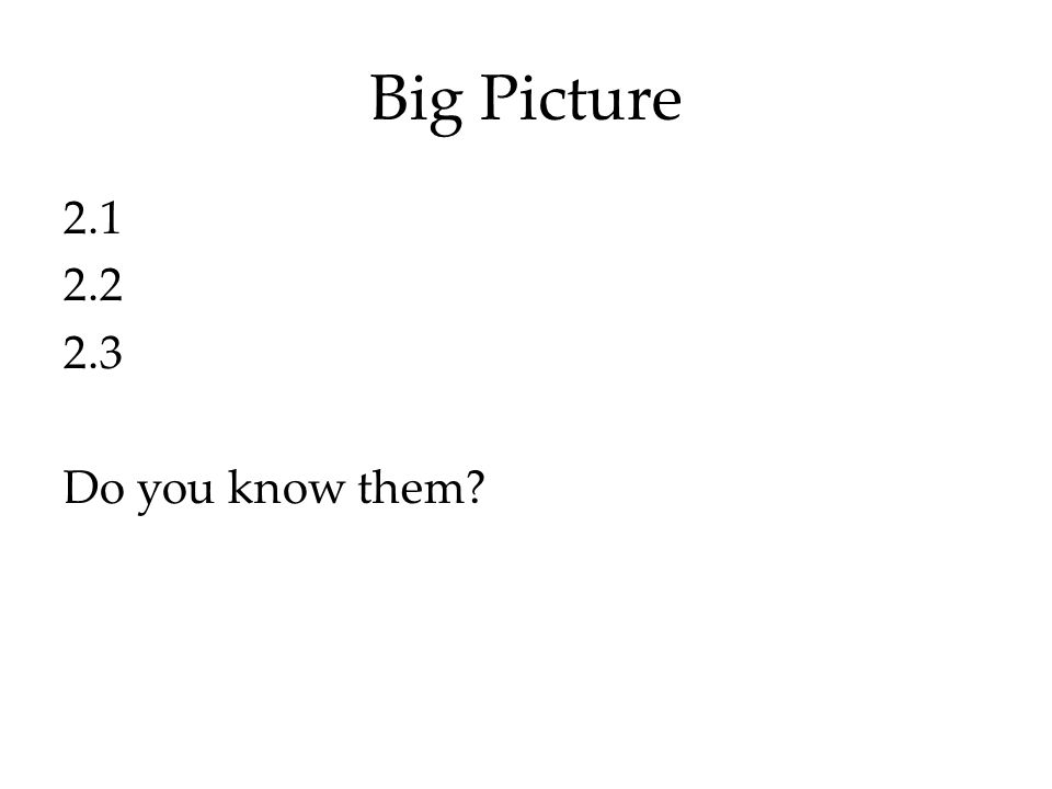 Big Picture 2.1 2.2 2.3 Do you know them