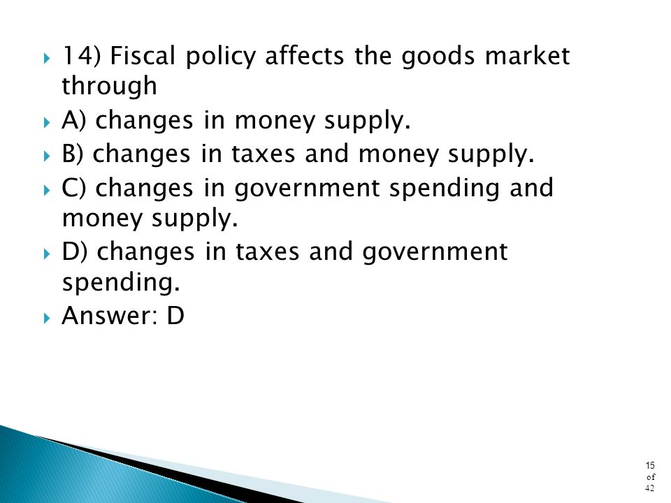 14) Fiscal policy affects the goods market through