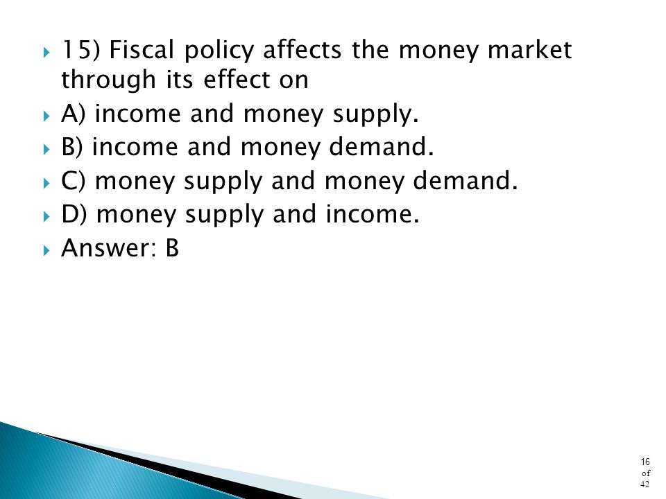 15) Fiscal policy affects the money market through its effect on