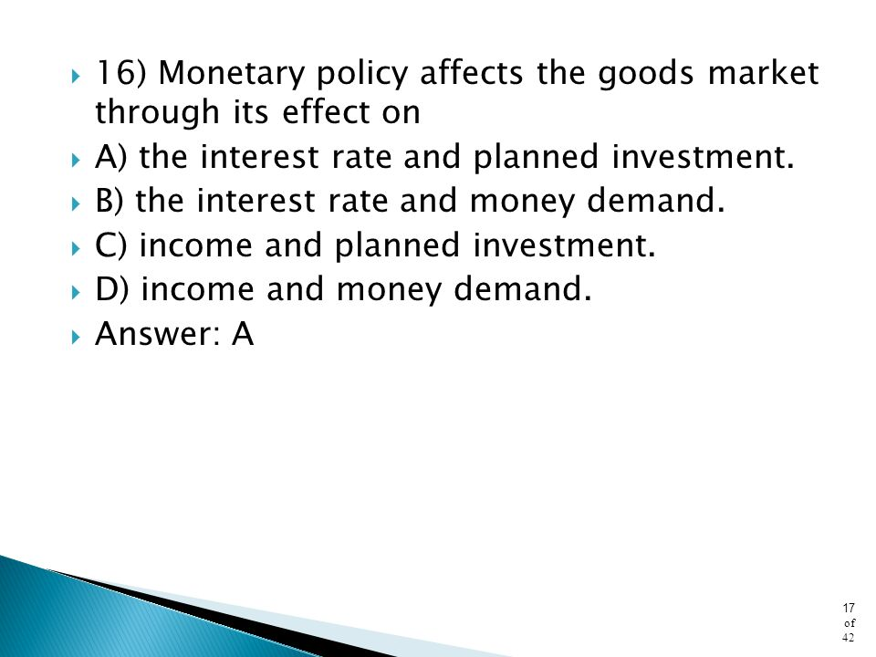 16) Monetary policy affects the goods market through its effect on