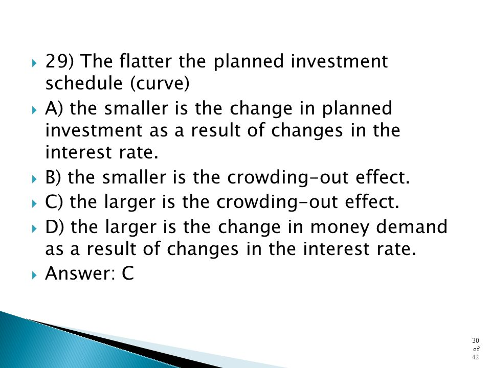 29) The flatter the planned investment schedule (curve)