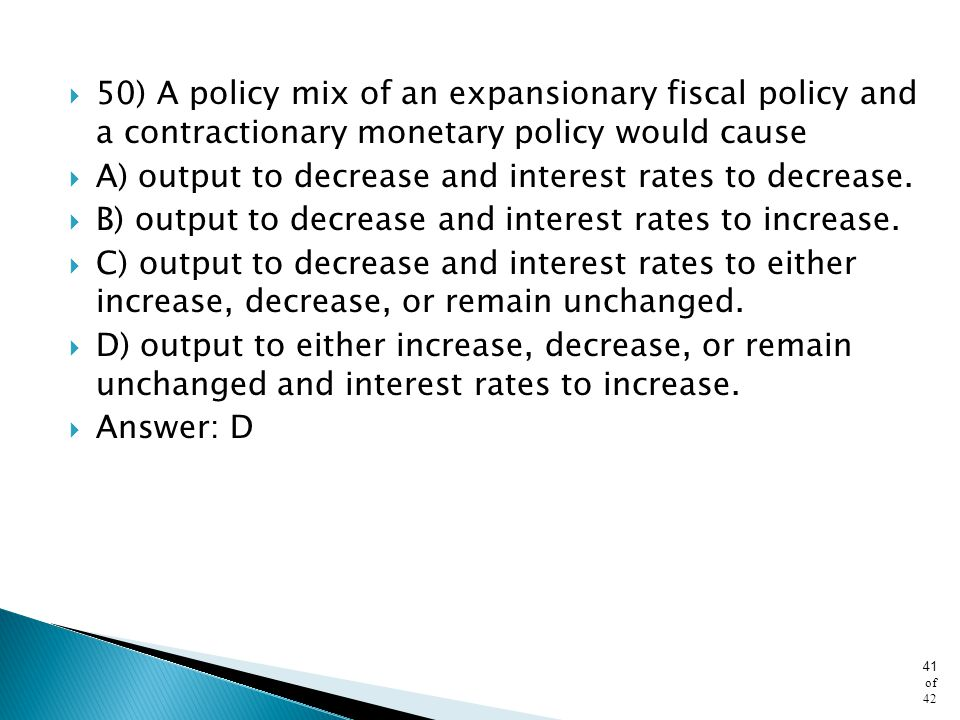 50) A policy mix of an expansionary fiscal policy and a contractionary monetary policy would cause