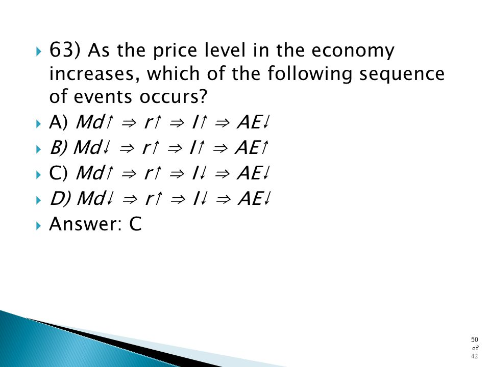 63) As the price level in the economy increases, which of the following sequence of events occurs
