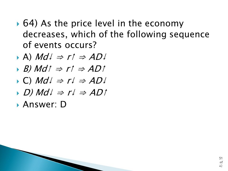 64) As the price level in the economy decreases, which of the following sequence of events occurs