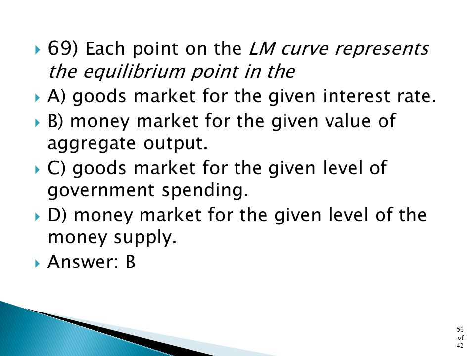 69) Each point on the LM curve represents the equilibrium point in the