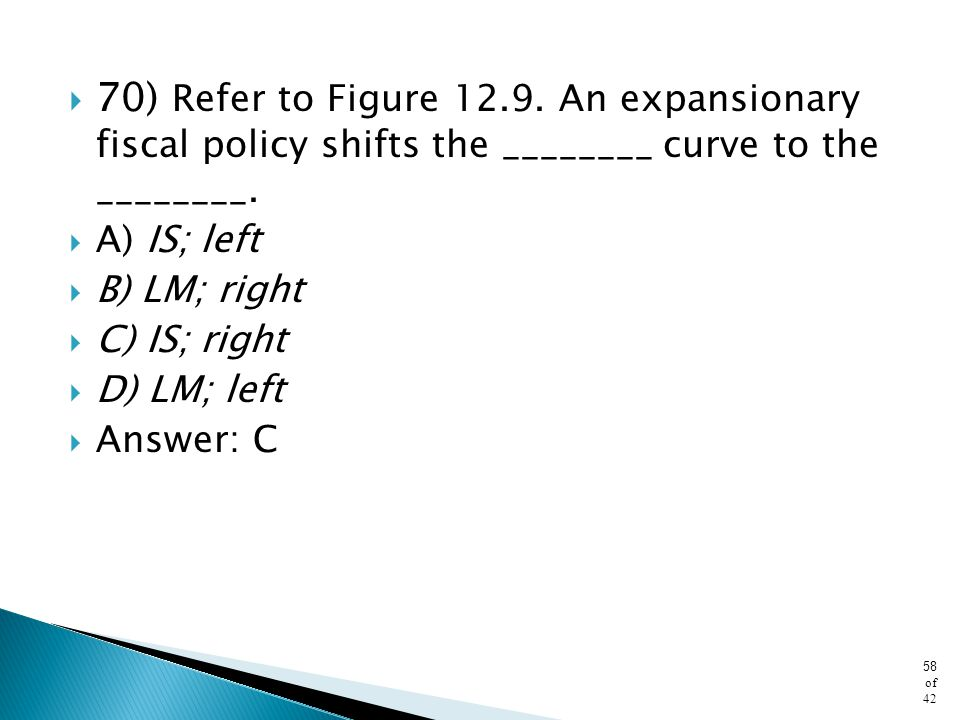 70) Refer to Figure 12.9. An expansionary fiscal policy shifts the ________ curve to the ________.