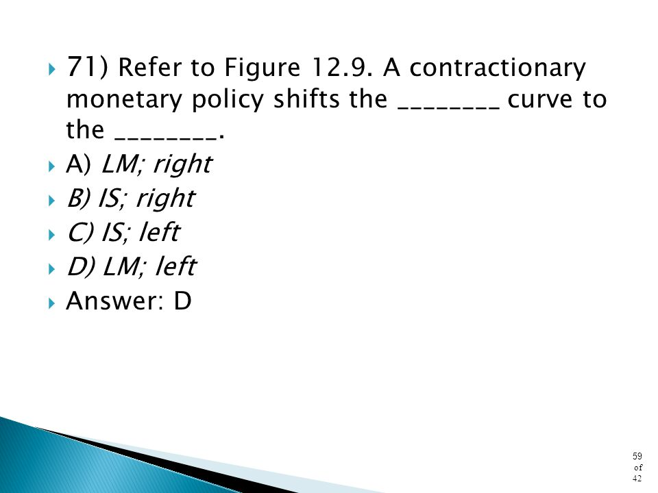 71) Refer to Figure A contractionary monetary policy shifts the ________ curve to the ________.