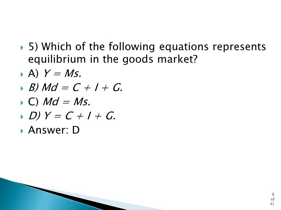 5) Which of the following equations represents equilibrium in the goods market