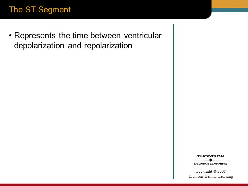 The ST Segment Represents the time between ventricular depolarization and repolarization