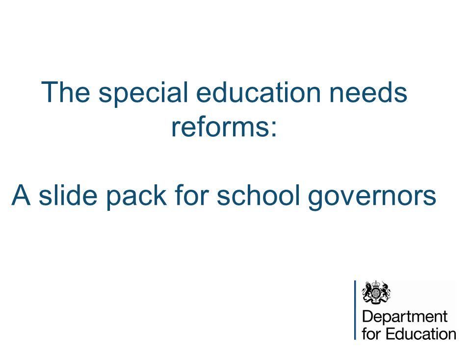 The special education needs reforms: A slide pack for school governors