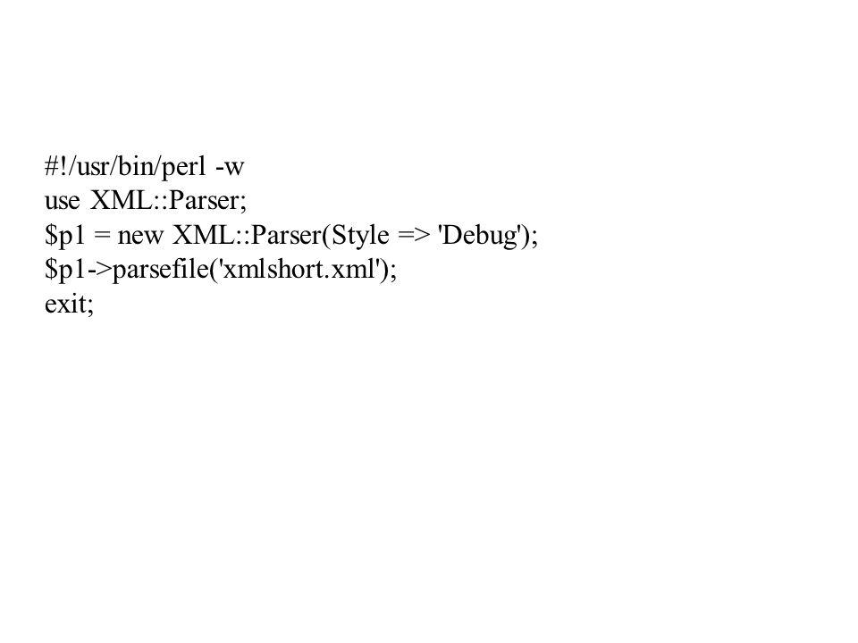 #!/usr/bin/perl -w use XML::Parser; $p1 = new XML::Parser(Style => Debug ); $p1->parsefile( xmlshort.xml );