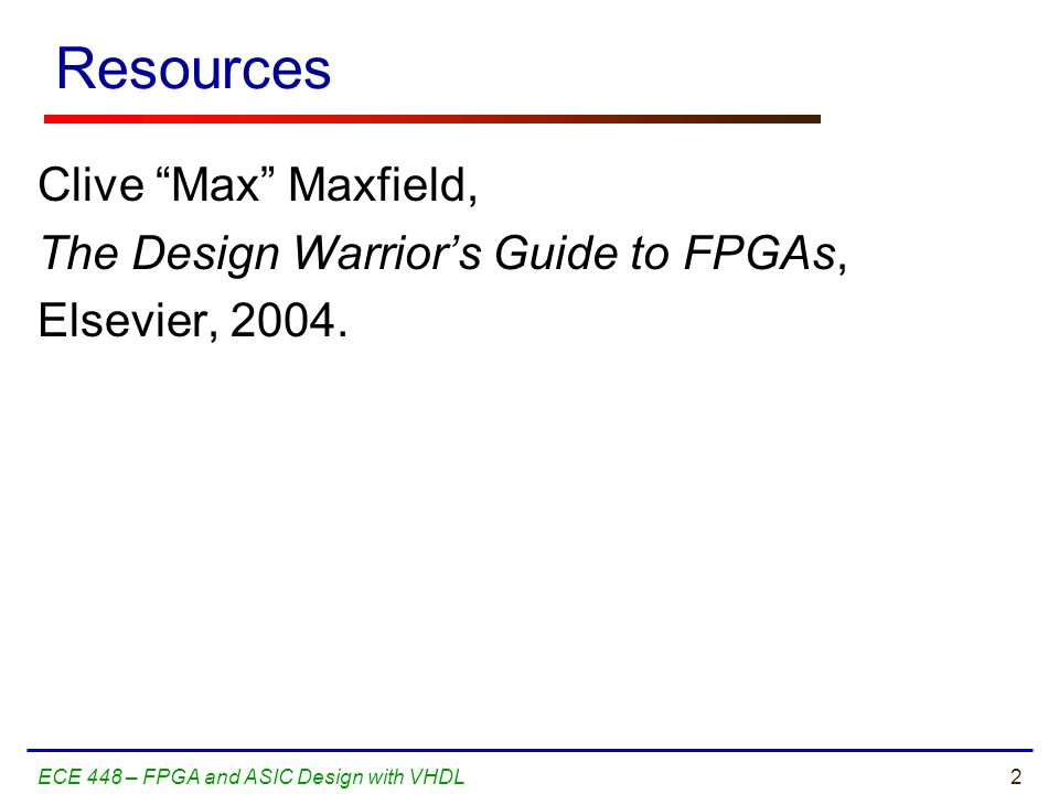 Resources Clive Max Maxfield, The Design Warrior's Guide to FPGAs,