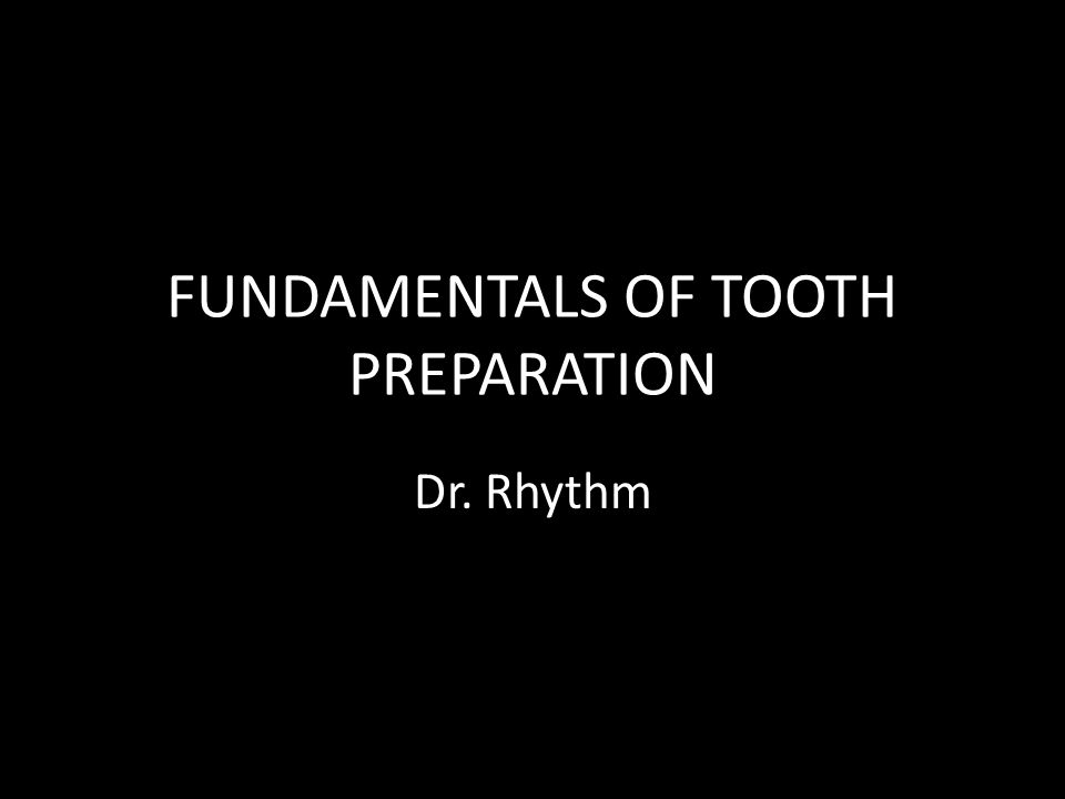 FUNDAMENTALS OF TOOTH PREPARATION