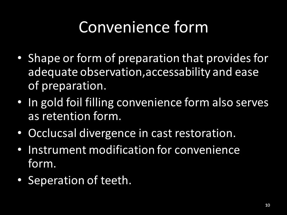 Convenience form Shape or form of preparation that provides for adequate observation,accessability and ease of preparation.