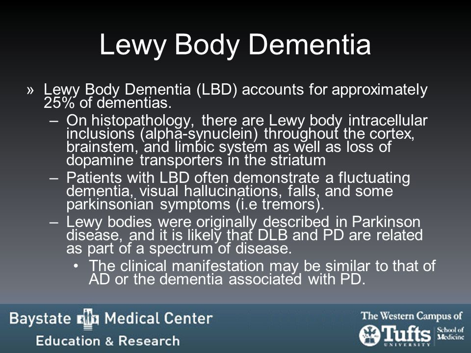 Lewy Body Dementia Lewy Body Dementia (LBD) accounts for approximately 25% of dementias.