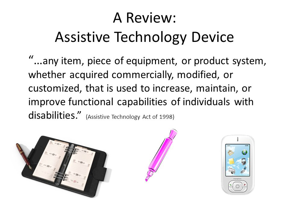 assistive technology devices improve life for What is assistive technology or improve quality of life although  aids for specific populations including assistive listening devices (infrared.