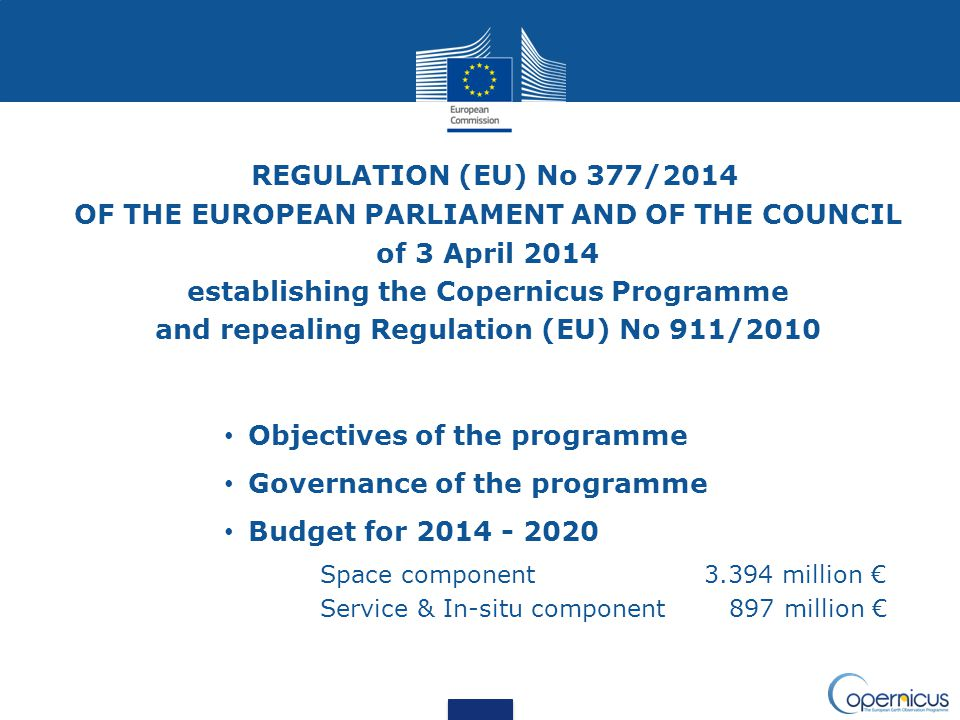 REGULATION (EU) No 377/2014 OF THE EUROPEAN PARLIAMENT AND OF THE COUNCIL. of 3 April establishing the Copernicus Programme.