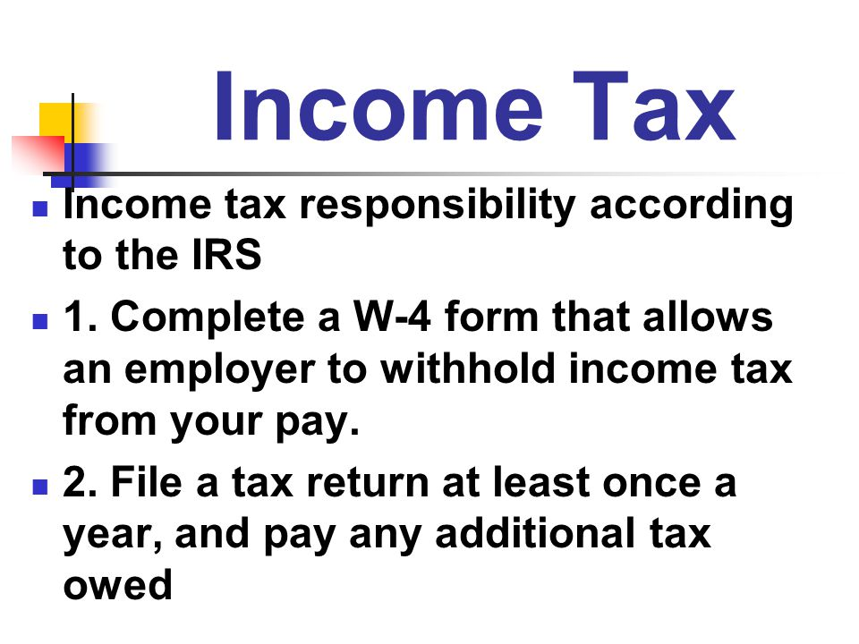 Income Tax Income tax responsibility according to the IRS
