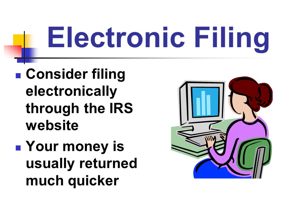 Electronic Filing Consider filing electronically through the IRS website.