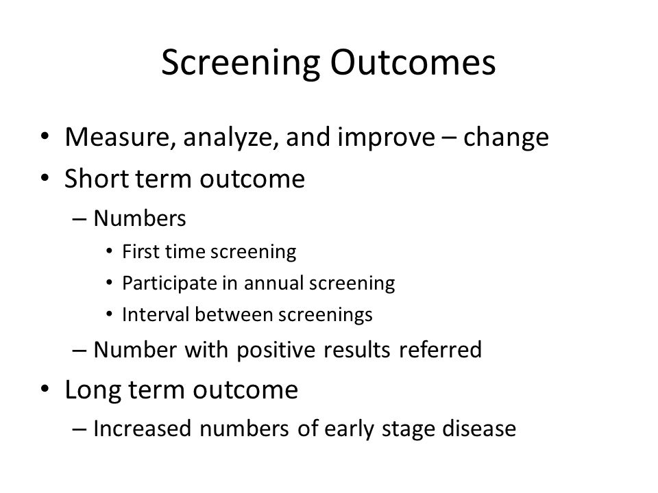 Screening Outcomes Measure, analyze, and improve – change