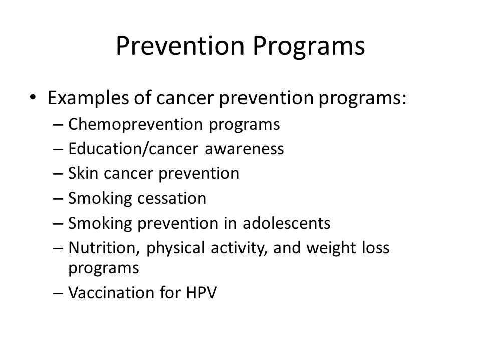 Prevention Programs Examples of cancer prevention programs: