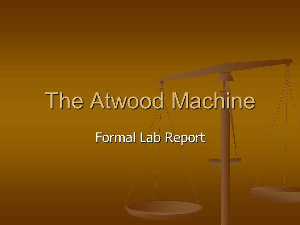 atwood s machine lab report To predict the acceleration of an atwood machine by applying newtons 2nd law  and use the predicted acceleration to verify the equations of kinematics with.