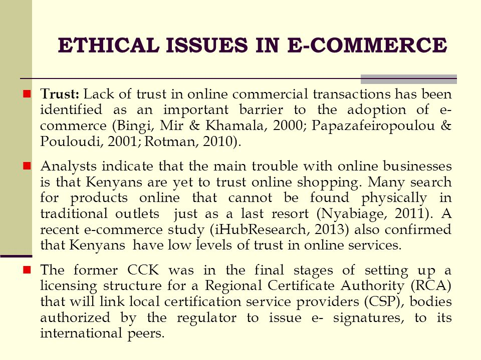 ethics in e commerce The ethical issues that we need to look at in more detail for our e-commerce business include:  (2001) ethical issues in electronic commerce journal of business ethics, 34(2), 75 source: 2008 brandjacking index, markmonitor inc, san francisco cite this work.