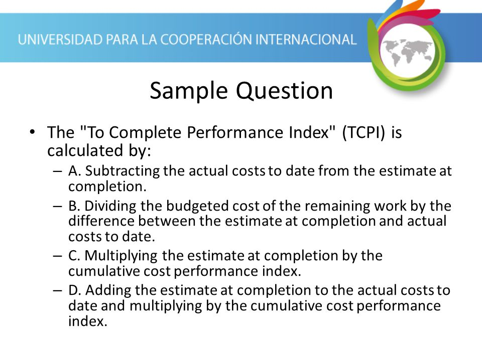 Sample Question The To Complete Performance Index (TCPI) is calculated by: