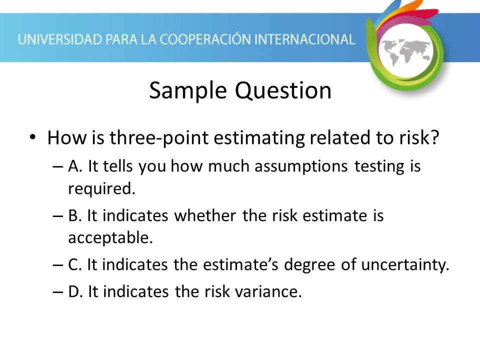 Sample Question How is three-point estimating related to risk