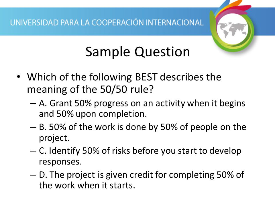 Sample Question Which of the following BEST describes the meaning of the 50/50 rule